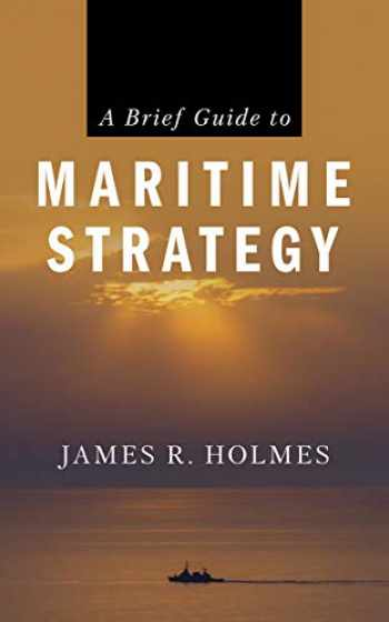 9781682473818-1682473813-A Brief Guide to Maritime Strategy