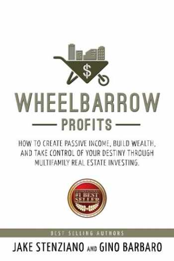 9781518840333-1518840337-Wheelbarrow Profits: How To Create Passive Income, Build Wealth, And Take Control Of Your Destiny Through Multifamily Real Estate Investing