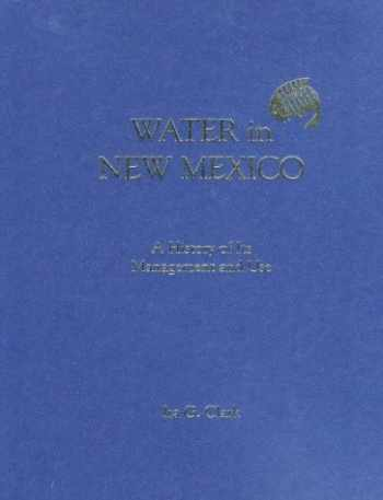 9780826309235-0826309232-Water in New Mexico: A History of Its Management and Use