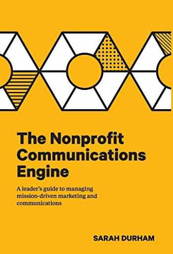 9781733355308-1733355308-The Nonprofit Communications Engine: A Leader's Guide to Managing Mission-driven Marketing and Communications