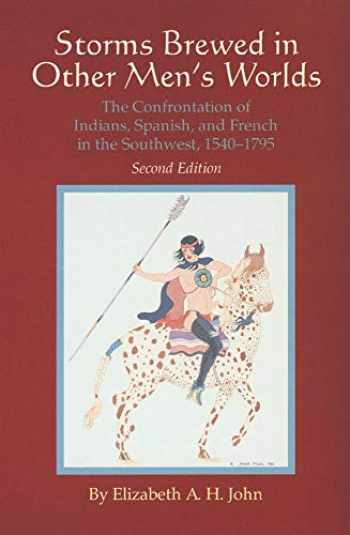 9780806128696-0806128690-Storms Brewed in Other Men's Worlds: The Confrontation of Indians, Spanish, and French in the Southwest, 1540–1795