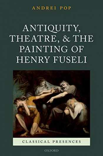 9780198709275-0198709277-Antiquity, Theatre, and the Painting of Henry Fuseli (Classical Presences)