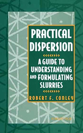 9780471186403-0471186406-Practical Dispersion: A Guide to Understanding and Formulating Slurries