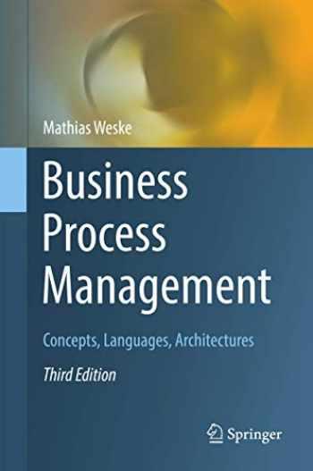 9783662594315-3662594315-Business Process Management: Concepts, Languages, Architectures