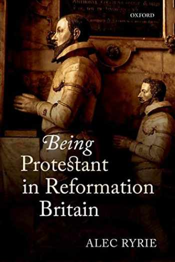 9780198736653-0198736657-Being Protestant in Reformation Britain