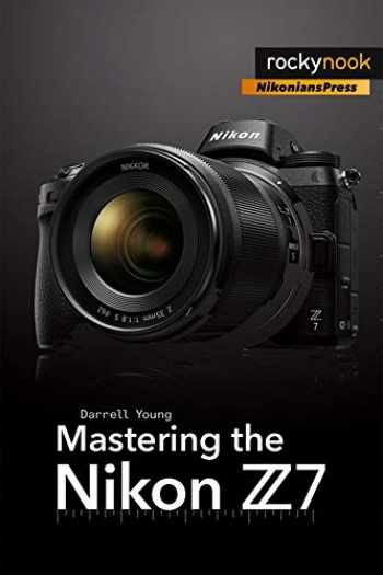 9781681984728-1681984725-Mastering the Nikon Z7 (The Mastering Camera Guide Series)
