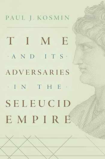 9780674976931-0674976932-Time and Its Adversaries in the Seleucid Empire