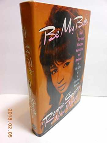 9780517574997-0517574993-Be My Baby: How I Survived Mascara, Miniskirts, and Madness, or My Life As a Fabulous Ronette