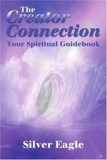 9780595184699-0595184693-The Creator Connection: Your Spiritual Guidebook