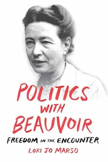9780822369707-0822369702-Politics with Beauvoir: Freedom in the Encounter