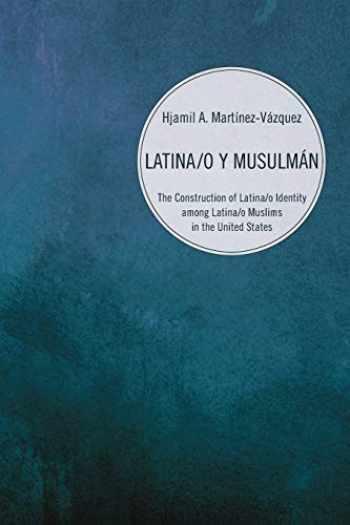 9781608990900-1608990907-Latina/o y Musulman: The Construction of Latina/o Identity Among Latina/o Muslims in the United States