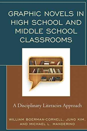9781475828351-1475828357-Graphic Novels in High School and Middle School Classrooms: A Disciplinary Literacies Approach