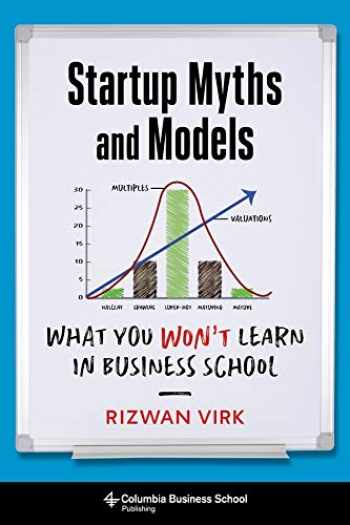 9780231194525-0231194528-Startup Myths and Models: What You Won't Learn in Business School