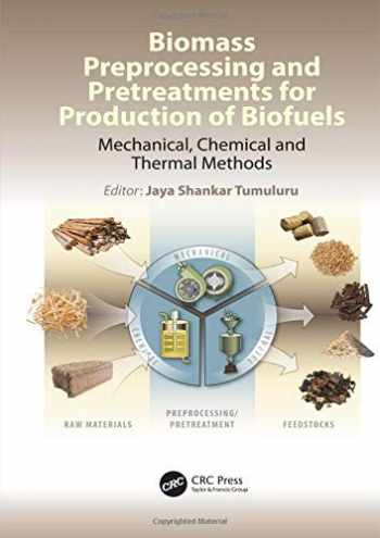 9781498765473-1498765475-Biomass Preprocessing and Pretreatments for Production of Biofuels: Mechanical, Chemical and Thermal Methods