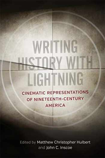 9780807170465-0807170461-Writing History with Lightning: Cinematic Representations of Nineteenth-Century America
