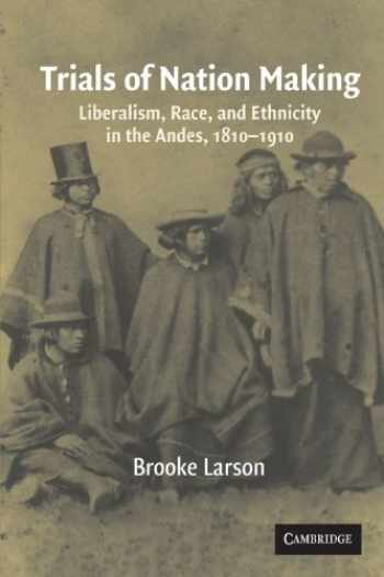 9780521567305-0521567300-Trials of Nation Making: Liberalism, Race, and Ethnicity in the Andes, 1810–1910