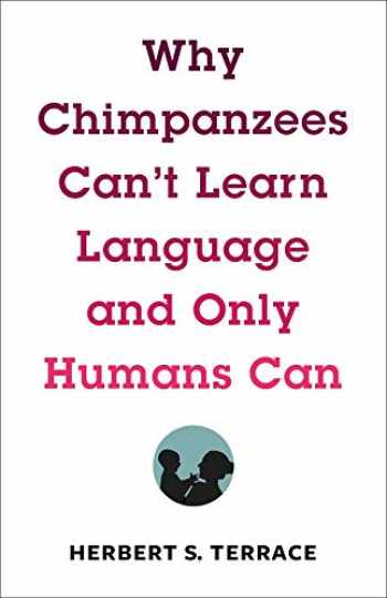 9780231171106-0231171102-Why Chimpanzees Can't Learn Language and Only Humans Can (Leonard Hastings Schoff Lectures)