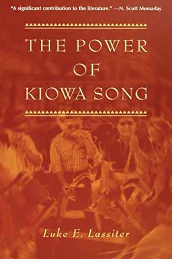 9780816518357-0816518351-The Power of Kiowa Song: A Collaborative Ethnography (Religion in America)