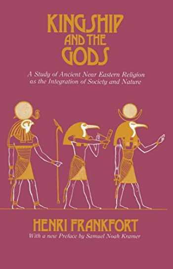9780226260112-0226260119-Kingship and the Gods: A Study of Ancient Near Eastern Religion as the Integration of Society and Nature (Oriental Institute Essays)