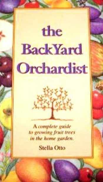 9780963452023-0963452029-The backyard orchardist: A complete guide to growing fruit trees in the home garden