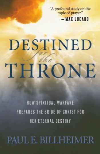 9780764200359-0764200356-Destined for the Throne: How Spiritual Warfare Prepares The Bride Of Christ For Her Eternal Destiny