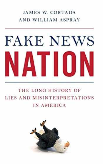 9781538131107-1538131102-Fake News Nation: The Long History of Lies and Misinterpretations in America