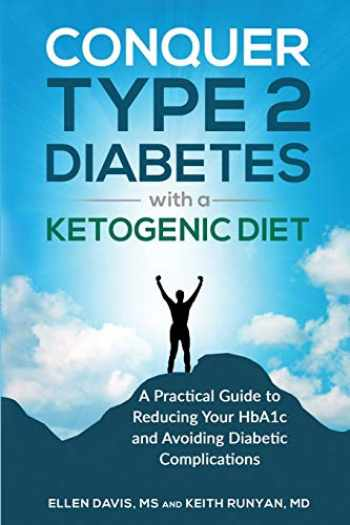 9781943721061-1943721068-Conquer Type 2 Diabetes with a Ketogenic Diet: A Practical Guide for Reducing Your HBA1c and Avoiding Diabetic Complications