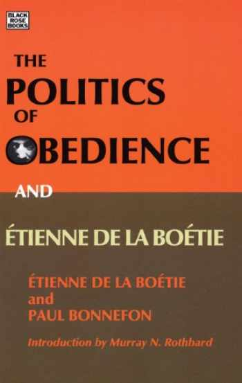 9781551642925-1551642921-Politics of Obedience: The discourse of voluntary servitude