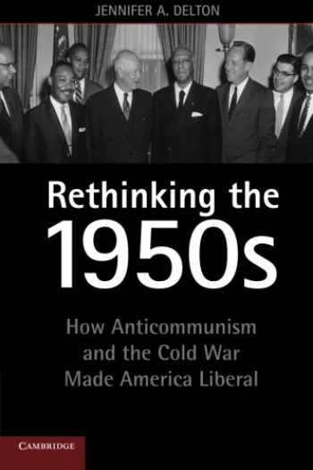9781107620575-1107620570-Rethinking the 1950s: How Anticommunism and the Cold War Made America Liberal