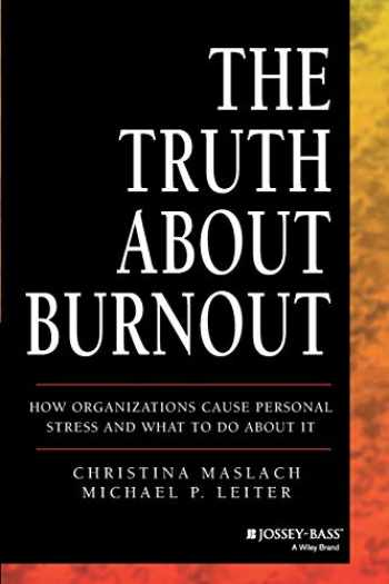 9781118692134-1118692136-The Truth About Burnout: How Organizations Cause Personal Stress and What to Do About It