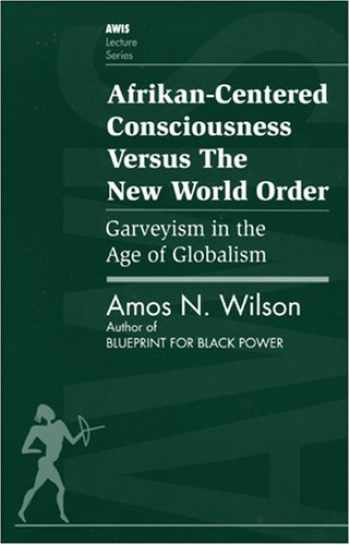 9781879164093-1879164094-Afrikan-Centered Consciousness Versus the New World Order: Garveyism in the Age of Globalism (AWIS Lecture Series)