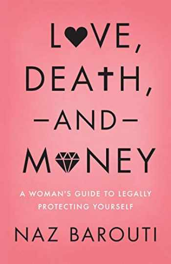 9781544512822-1544512821-Love, Death, and Money: A Woman's Guide to Legally Protecting Yourself