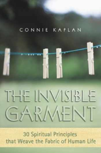 9781588720894-1588720896-The Invisible Garment: 30 Spiritual Principles That Weave the Fabric of Human Life