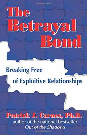 9781558745261-1558745262-The Betrayal Bond: Breaking Free of Exploitive Relationships