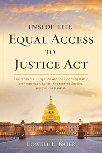 9781538142776-1538142775-Inside the Equal Access to Justice Act: Environmental Litigation and the Crippling Battle over America's Lands, Endangered Species, and Critical Habitats