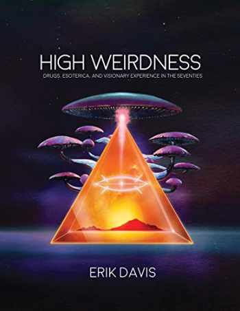 9781907222870-1907222871-High Weirdness: Drugs, Esoterica, and Visionary Experience in the Seventies (The MIT Press)