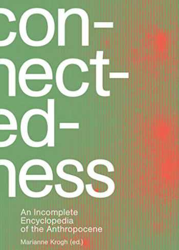 9788793604865-8793604866-Connectedness: An Incomplete Encyclopedia of the Anthropocene