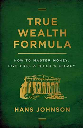 9781544506135-1544506139-True Wealth Formula: How to Master Money, Live Free & Build a Legacy