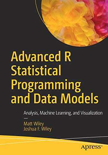 9781484228715-1484228715-Advanced R Statistical Programming and Data Models: Analysis, Machine Learning, and Visualization