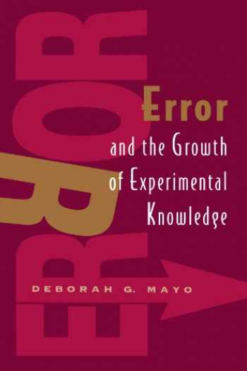 9780226511986-0226511987-Error and the Growth of Experimental Knowledge (Science and Its Conceptual Foundations series)