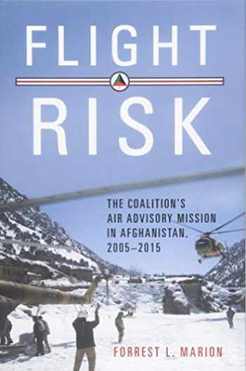 9781682473368-1682473368-Flight Risk: The Coalition's Air Advisory Mission in Afghanistan, 2005–2015 (History of Military Aviation)