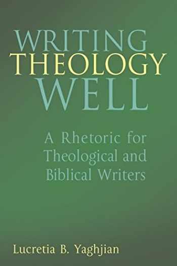 9780826418852-0826418856-Writing Theology Well: A Rhetoric for Theological and Biblical Writers