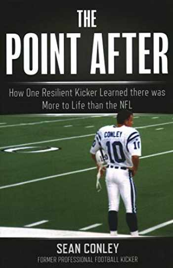 9781493042760-1493042769-The Point After: How One Resilient Kicker Learned there was More to Life than the NFL