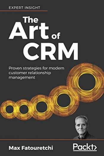 9781789538922-1789538920-The Art of CRM: Proven strategies for modern customer relationship management