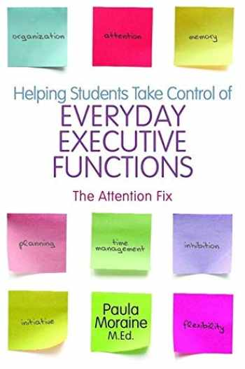 9781849058841-1849058849-Helping Students Take Control of Everyday Executive Functions: The Attention Fix
