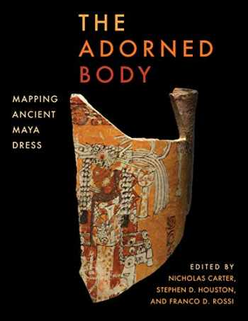 9781477320709-1477320709-The Adorned Body: Mapping Ancient Maya Dress