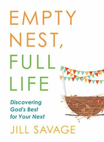 9780802419286-0802419283-Empty Nest, Full Life: Discovering God's Best for Your Next