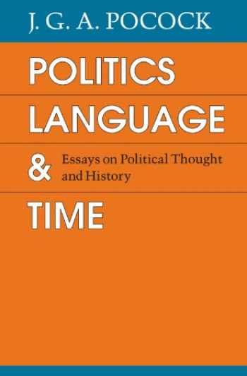 9780226671390-0226671399-Politics, Language, and Time: Essays on Political Thought and History
