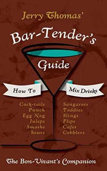 9781626541436-1626541434-Jerry Thomas' Bartenders Guide: How To Mix Drinks 1862 Reprint: A Bon Vivant's Companion