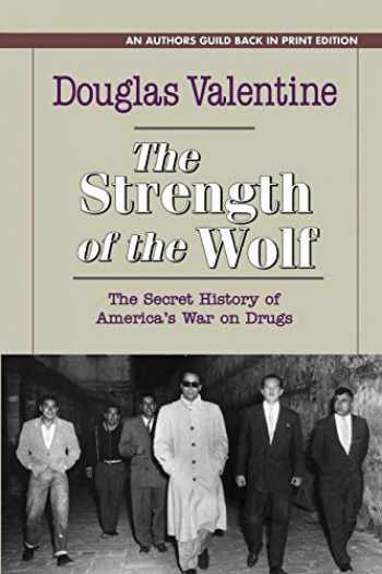 9781625361493-1625361491-The Strength of the Wolf: The Secret History of America's War on Drugs